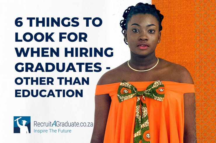 6 things to look for when hiring graduates - other than education